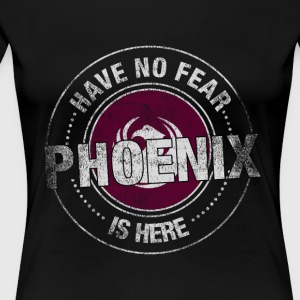 Have No Fear Phoenix Is Here - Women's Premium T-Shirt