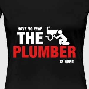 Have No Fear The Plumber Is Here - Women's Premium T-Shirt