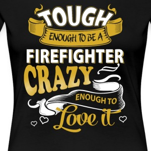 Touch enough to be a Firefighter - Women's Premium T-Shirt
