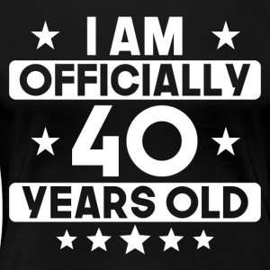 I Am Officially 40 Years Old 40th Birthday - Women's Premium T-Shirt