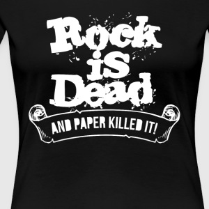 Rock Is Dead and Paper Killed It - Women's Premium T-Shirt
