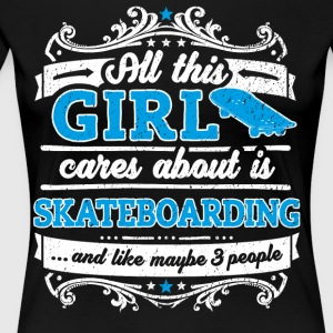 All This Girl Cares About Is Skateboarding Shirt - Women's Premium T-Shirt