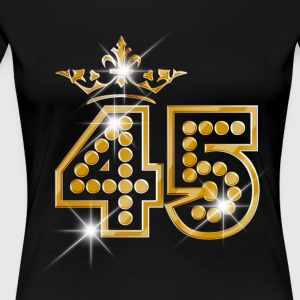 45 - Birthday - Queen - Gold - Burlesque - Women's Premium T-Shirt