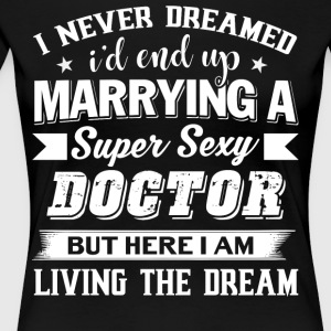 I'd End Up Marrying A Doctor T Shirt - Women's Premium T-Shirt