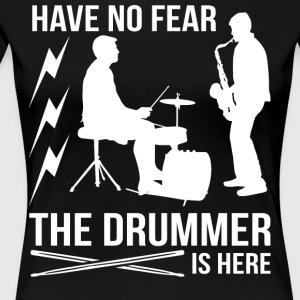 The Drummer Is Here T Shirt - Women's Premium T-Shirt