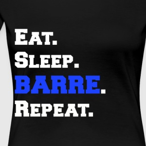 Eat Sleep Barre Repeat Womens Funny Apparel Shirts - Women's Premium T-Shirt