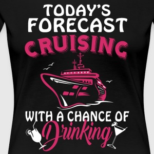 Today's Forecast Cruising T Shirt - Women's Premium T-Shirt