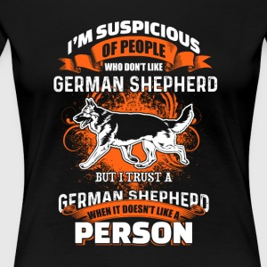 I'm Suspicous Of People - German Shepherd - Women's Premium T-Shirt