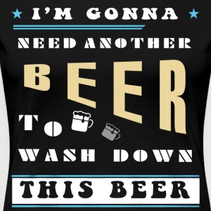 I'm Gonna Need Another Beer T Shirt - Women's Premium T-Shirt