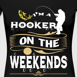 I'm A Hooker On The Weekends T Shirt - Women's Premium T-Shirt