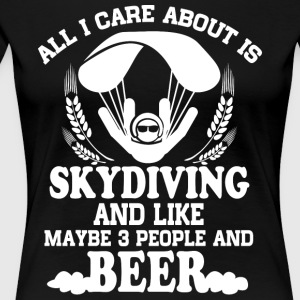 All I Care About Is Skydiving T Shirt - Women's Premium T-Shirt