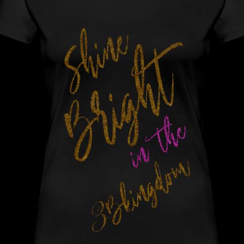 Shine Bright - Women's Premium T-Shirt