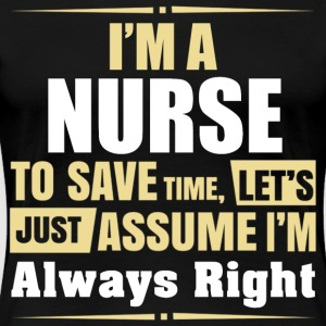 I' m A NURSE To Save Time Let's Just Assume - Women's Premium T-Shirt