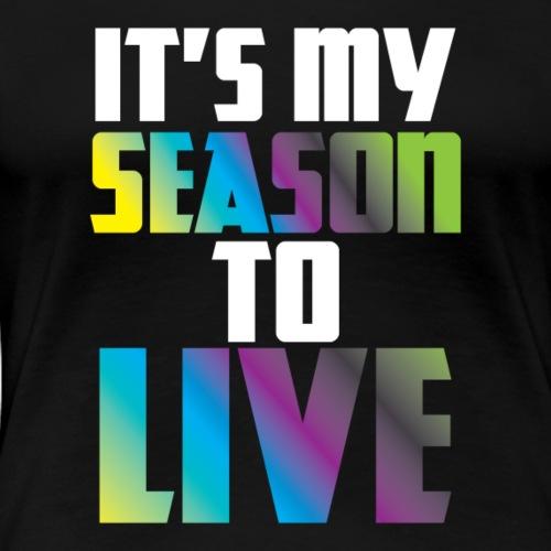 Season To Live Design 1 - Women's Premium T-Shirt