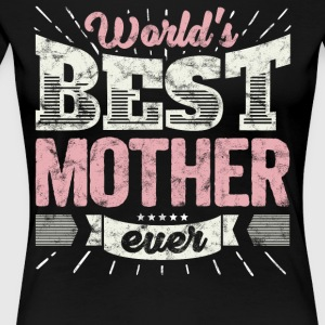 Cool family gift shirt: World's best mother ever - Women's Premium T-Shirt