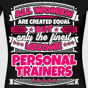 Women Are Equal Finest Become Personal Trainers - Women's Premium T-Shirt