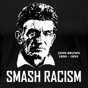 SMASH RACISM - JOHN BROWN - Women's Premium T-Shirt