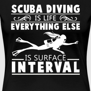Scuba Diving Is Life Shirt - Women's Premium T-Shirt