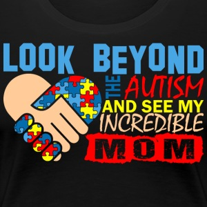 Look Beyond Autism And See My Incredible Mom - Women's Premium T-Shirt