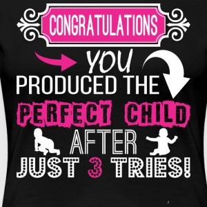 Congratulation Produced Perfect Child After Tries - Women's Premium T-Shirt