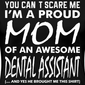 Cant Scare Me Proud Mom Awesome Dental Assistant - Women's Premium T-Shirt