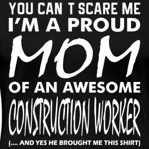 Cant Scare Proud Mom Awesome Construction Worker - Women's Premium T-Shirt