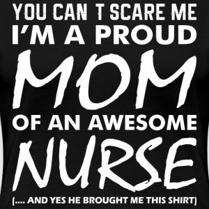 Cant Scare Me Proud Mom Awesome Nurse - Women's Premium T-Shirt