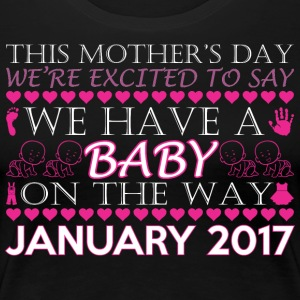 This Mothers Day We Have A Baby Way January 2017 - Women's Premium T-Shirt