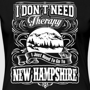 I Don't Need Therapy,I Just Need New Hampshire - Women's Premium T-Shirt