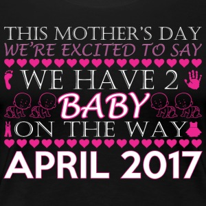 This Mothers Day We Have 2 Baby On Way April 2017 - Women's Premium T-Shirt
