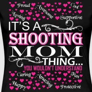 Its A Shooting Mom Things You Wouldnt Understand - Women's Premium T-Shirt