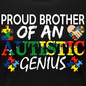 Proud Brother An Autistic Genius Autism Awareness - Women's Premium T-Shirt