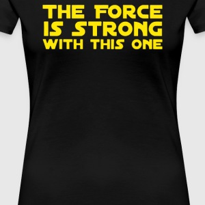 The Force Is Strong - Women's Premium T-Shirt
