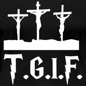 TGIF Jesus Good Friday Jesus - Women's Premium T-Shirt