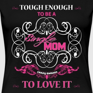 Tough Enough To Be A Single Mom T Shirt - Women's Premium T-Shirt