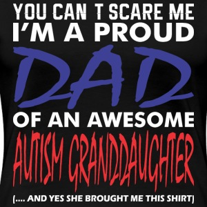 Im A Proud Dad Of An Awesome Autism Granddaughter - Women's Premium T-Shirt
