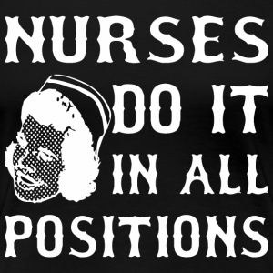 Nurses Do It In All Positions - Women's Premium T-Shirt