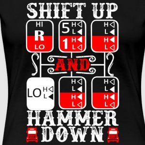 Shift Up And Hammer Down Truck Driver T Shirt - Women's Premium T-Shirt