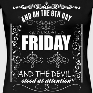 And On The 8th Day God Created Friday - Women's Premium T-Shirt
