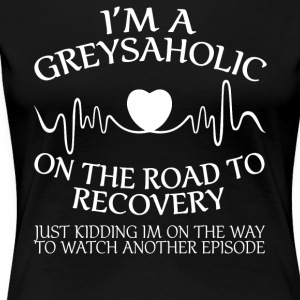 I'm a greysaholic on the road to recovery - Women's Premium T-Shirt