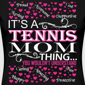 Its A Tennis Mom Things You Wouldnt Understand - Women's Premium T-Shirt