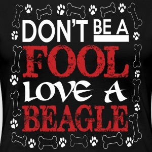 Dont Be A Fool Love A Beagle - Women's Premium T-Shirt