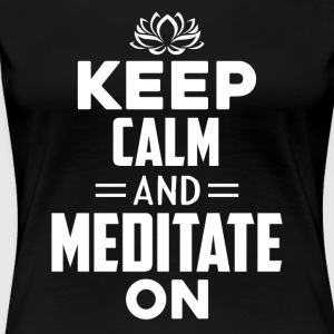 Keep calm And Meditate On Shirt - Women's Premium T-Shirt