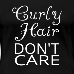 Curly Hair Don't Care - Women's Premium T-Shirt