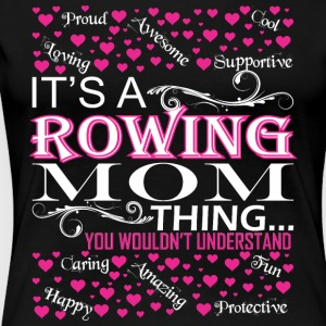 Its A Rowing Mom Things You Wouldnt Understand - Women's Premium T-Shirt