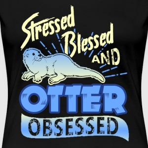 Stressed Blessed And Otter Obsessed Tshirt - Women's Premium T-Shirt