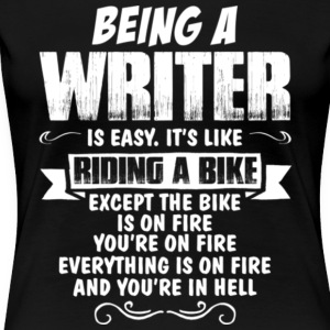 Writer Is Easy It's Like Riding A Bike T Shirt - Women's Premium T-Shirt