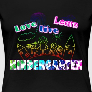 LOVE LEARN LIVE KINDERGARTEN TEACHER SHIRT - Women's Premium T-Shirt