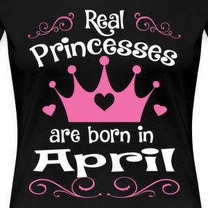 Real Princesses are born in April - Women's Premium T-Shirt