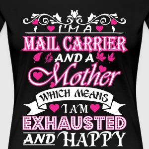 Mail Carrier Mother Which Means Exhausted & Happy - Women's Premium T-Shirt